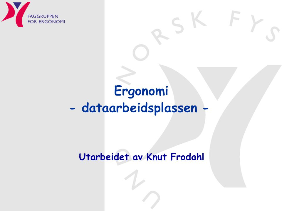 Ergonomi - dataarbeidsplassen - Utarbeidet av Knut Frodahl
