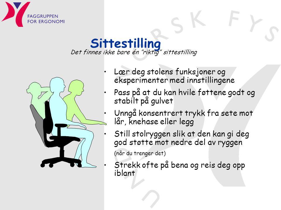 Lær deg stolens funksjoner og eksperimenter med innstillingene Pass på at du kan hvile føttene godt og stabilt på gulvet Unngå konsentrert trykk fra s