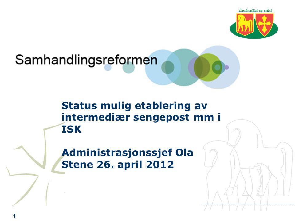 1 Status mulig etablering av intermediær sengepost mm i ISK Administrasjonssjef Ola Stene 26.