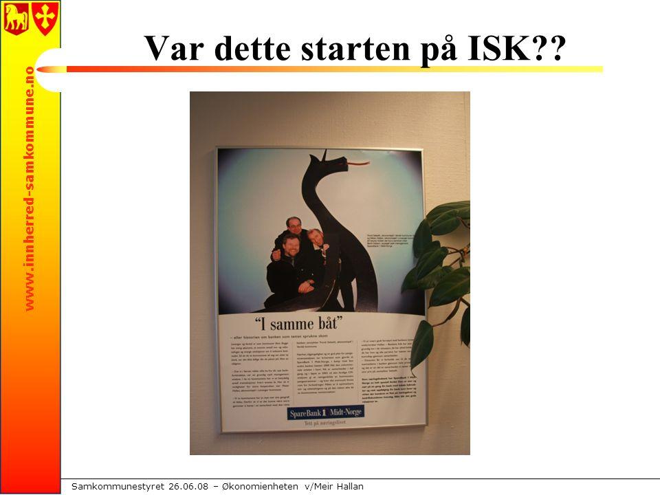 www.innherred-samkommune.no Samkommunestyret 26.06.08 – Økonomienheten v/Meir Hallan Var dette starten på ISK
