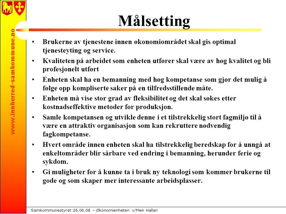 www.innherred-samkommune.no Samkommunestyret 26.06.08 – Økonomienheten v/Meir Hallan Målsetting Brukerne av tjenestene innen økonomiområdet skal gis optimal tjenesteyting og service.