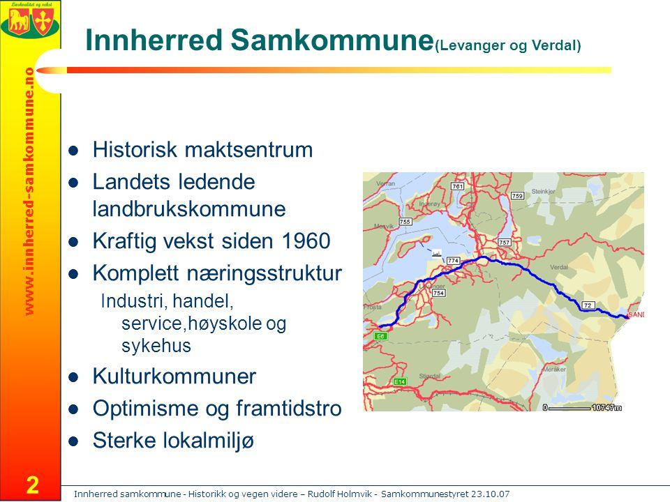 Innherred samkommune - Historikk og vegen videre – Rudolf Holmvik - Samkommunestyret 23.10.07 www.innherred-samkommune.no 3 Et tettere samarbeid Hvorfor.