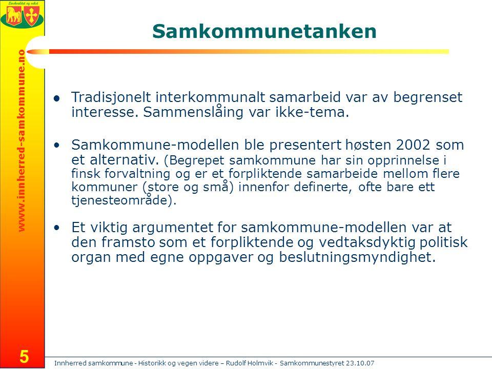 Innherred samkommune - Historikk og vegen videre – Rudolf Holmvik - Samkommunestyret 23.10.07 www.innherred-samkommune.no 5 Samkommunetanken Tradisjonelt interkommunalt samarbeid var av begrenset interesse.