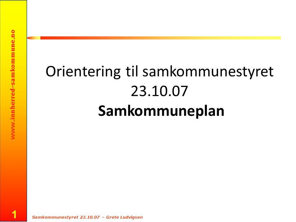 www.innherred-samkommune.no Samkommunestyret 23.10.07 – Grete Ludvigsen 1 Orientering til samkommunestyret 23.10.07 Samkommuneplan