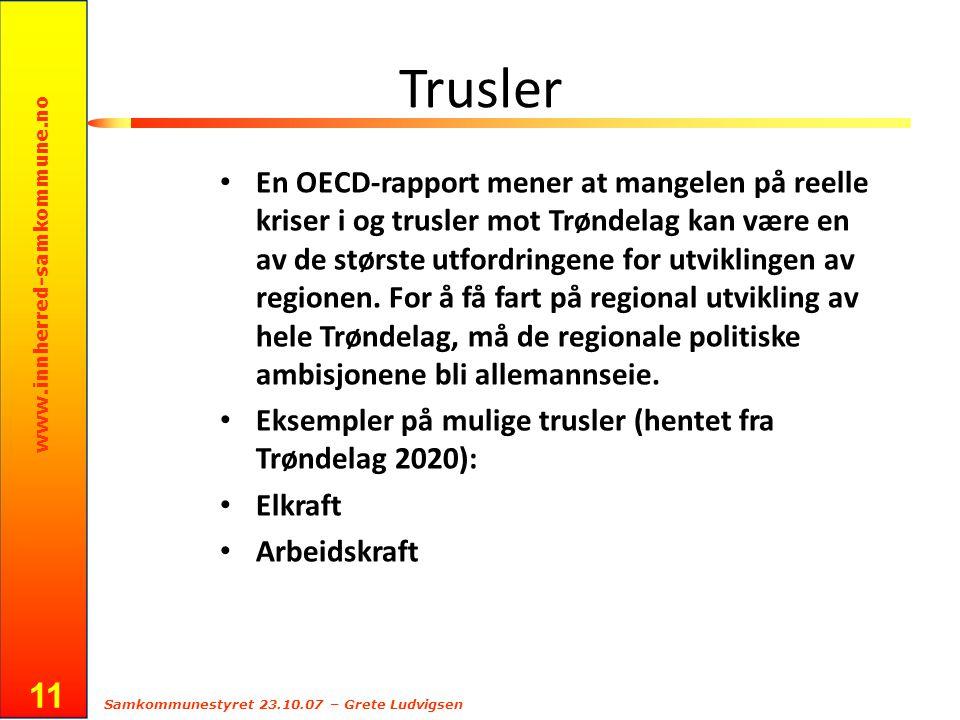 www.innherred-samkommune.no Samkommunestyret 23.10.07 – Grete Ludvigsen 11 Trusler En OECD-rapport mener at mangelen på reelle kriser i og trusler mot Trøndelag kan være en av de største utfordringene for utviklingen av regionen.