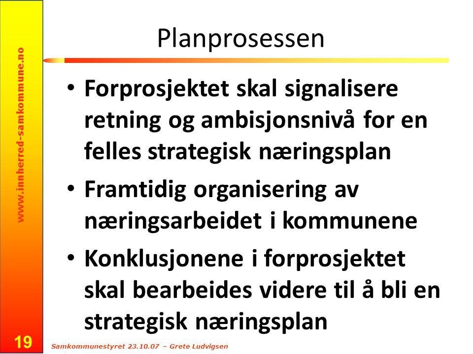 www.innherred-samkommune.no Samkommunestyret 23.10.07 – Grete Ludvigsen 19 Planprosessen Forprosjektet skal signalisere retning og ambisjonsnivå for e