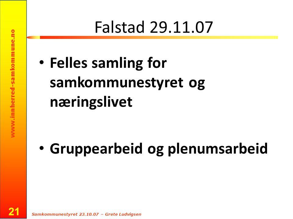 www.innherred-samkommune.no Samkommunestyret 23.10.07 – Grete Ludvigsen 21 Falstad 29.11.07 Felles samling for samkommunestyret og næringslivet Gruppe