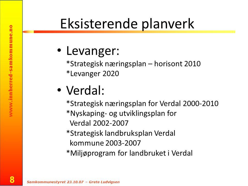 www.innherred-samkommune.no Samkommunestyret 23.10.07 – Grete Ludvigsen 8 Eksisterende planverk Levanger: *Strategisk næringsplan – horisont 2010 *Lev