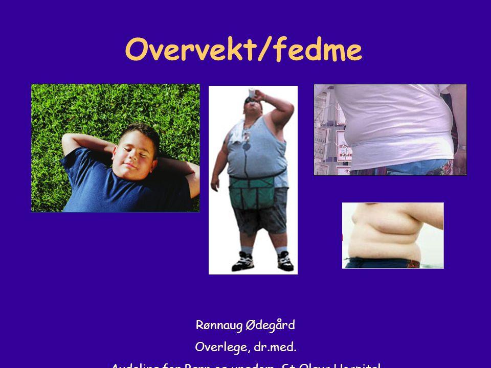 Overvekt/fedme Rønnaug Ødegård Overlege, dr.med. Avdeling for Barn og ungdom, St Olavs Hospital