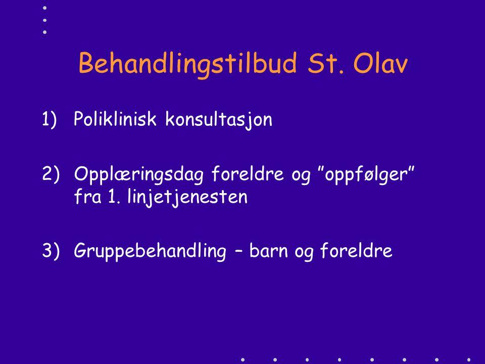"""Behandlingstilbud St. Olav 1)Poliklinisk konsultasjon 2)Opplæringsdag foreldre og """"oppfølger"""" fra 1. linjetjenesten 3)Gruppebehandling – barn og forel"""
