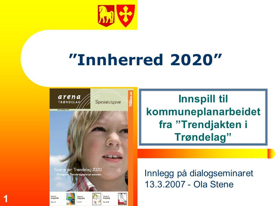 1 Innherred 2020 Innspill til kommuneplanarbeidet fra Trendjakten i Trøndelag Innlegg på dialogseminaret 13.3.2007 - Ola Stene