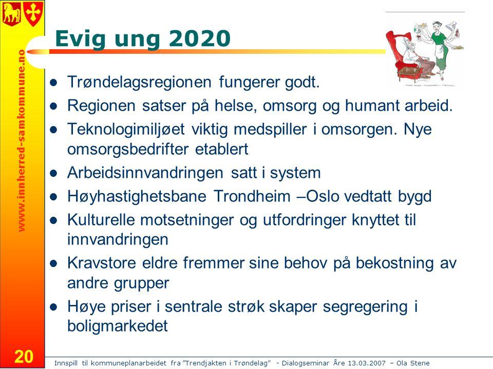 Innspill til kommuneplanarbeidet fra Trendjakten i Trøndelag - Dialogseminar Åre 13.03.2007 – Ola Stene www.innherred-samkommune.no 20 Evig ung 2020 Trøndelagsregionen fungerer godt.