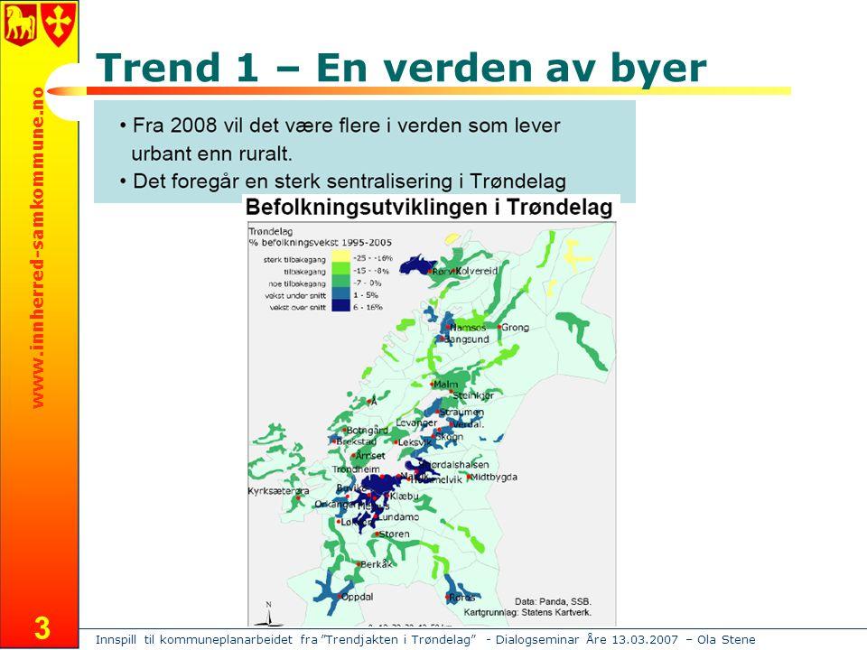 Innspill til kommuneplanarbeidet fra Trendjakten i Trøndelag - Dialogseminar Åre 13.03.2007 – Ola Stene www.innherred-samkommune.no 3 Trend 1 – En verden av byer