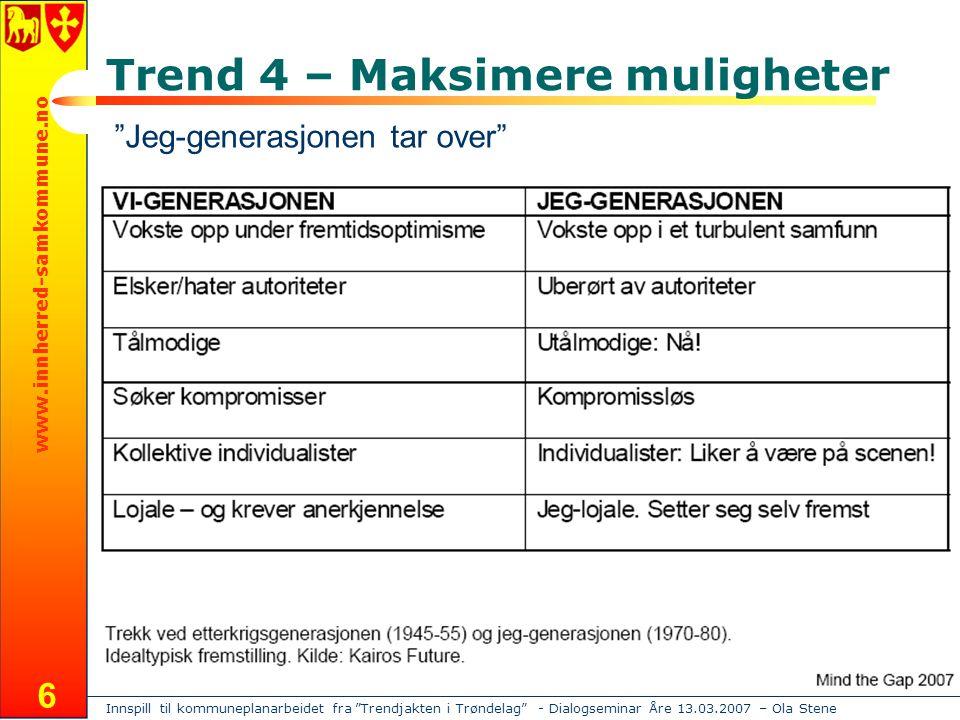 Innspill til kommuneplanarbeidet fra Trendjakten i Trøndelag - Dialogseminar Åre 13.03.2007 – Ola Stene www.innherred-samkommune.no 6 Trend 4 – Maksimere muligheter Jeg-generasjonen tar over