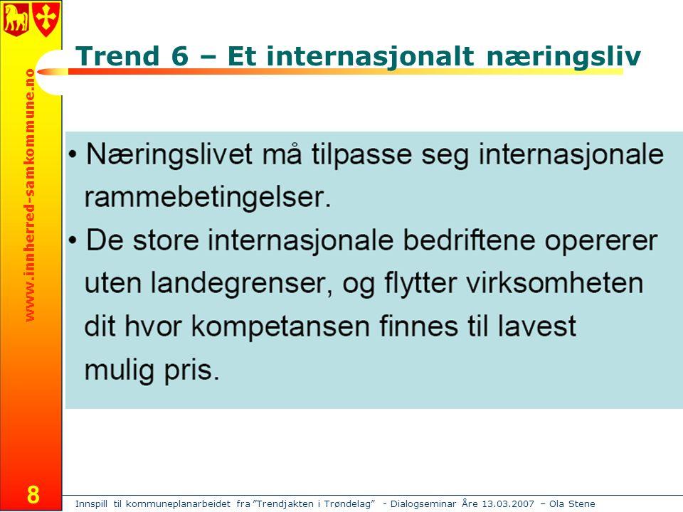 Innspill til kommuneplanarbeidet fra Trendjakten i Trøndelag - Dialogseminar Åre 13.03.2007 – Ola Stene www.innherred-samkommune.no 8 Trend 6 – Et internasjonalt næringsliv