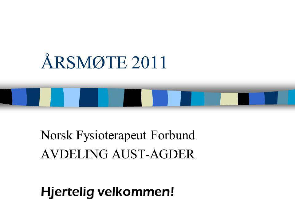 ÅRSMØTE 2011 Norsk Fysioterapeut Forbund AVDELING AUST-AGDER Hjertelig velkommen!