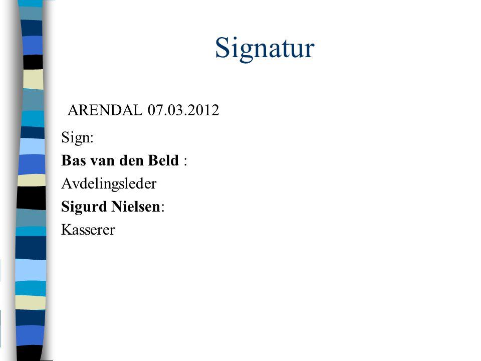 Signatur Sign: Bas van den Beld : Avdelingsleder Sigurd Nielsen: Kasserer ARENDAL 07.03.2012