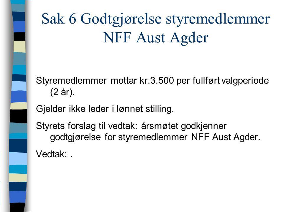 Sak 6 Godtgjørelse styremedlemmer NFF Aust Agder Styremedlemmer mottar kr.3.500 per fullført valgperiode (2 år).