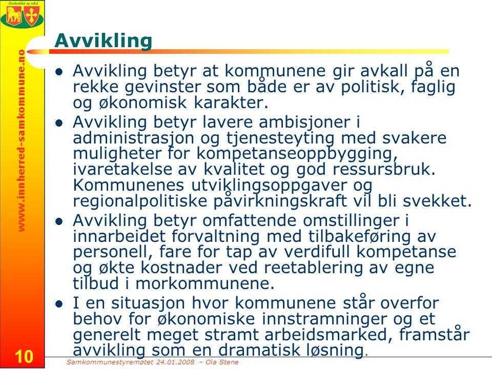 Samkommunestyremøtet 24.01.2008 – Ola Stene www.innherred-samkommune.no 10 Avvikling Avvikling betyr at kommunene gir avkall på en rekke gevinster som både er av politisk, faglig og økonomisk karakter.