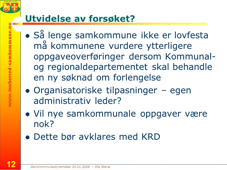 Samkommunestyremøtet 24.01.2008 – Ola Stene www.innherred-samkommune.no 12 Utvidelse av forsøket.