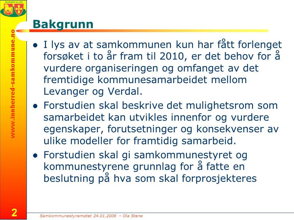 Samkommunestyremøtet 24.01.2008 – Ola Stene www.innherred-samkommune.no 2 Bakgrunn I lys av at samkommunen kun har fått forlenget forsøket i to år fram til 2010, er det behov for å vurdere organiseringen og omfanget av det fremtidige kommunesamarbeidet mellom Levanger og Verdal.