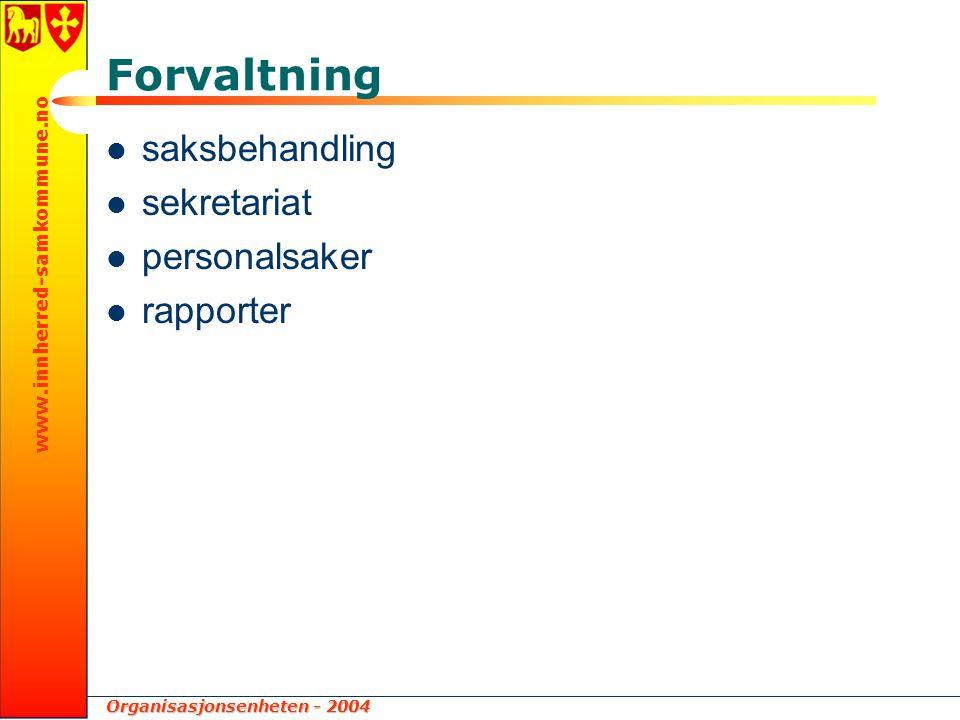 Organisasjonsenheten - 2004 www.innherred-samkommune.no Forvaltning saksbehandling sekretariat personalsaker rapporter