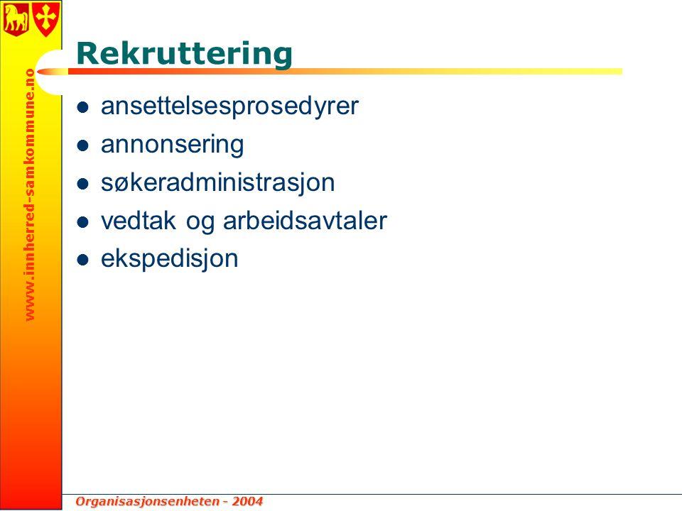 Organisasjonsenheten - 2004 www.innherred-samkommune.no Rekruttering ansettelsesprosedyrer annonsering søkeradministrasjon vedtak og arbeidsavtaler ekspedisjon