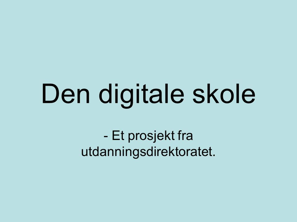 Den digitale skole - Et prosjekt fra utdanningsdirektoratet.