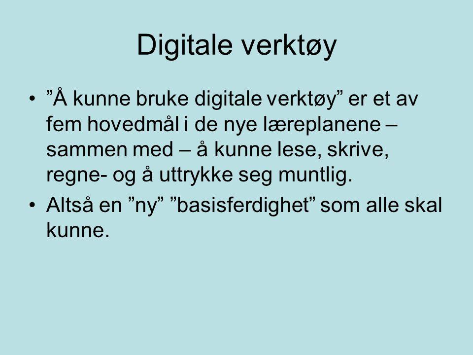 """Digitale verktøy """"Å kunne bruke digitale verktøy"""" er et av fem hovedmål i de nye læreplanene – sammen med – å kunne lese, skrive, regne- og å uttrykke"""