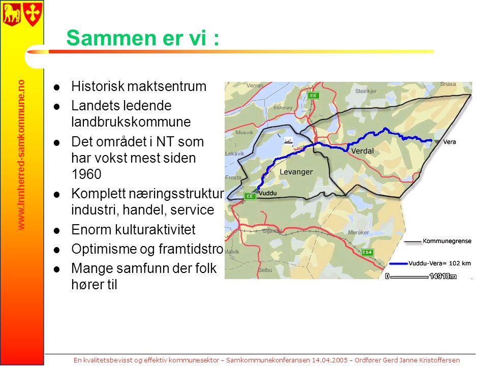 www.innherred-samkommune.no En kvalitetsbevisst og effektiv kommunesektor – Samkommunekonferansen 14.04.2005 – Ordfører Gerd Janne Kristoffersen Samme