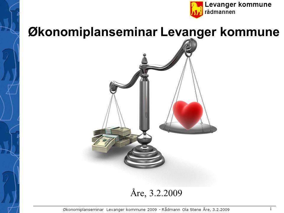 Levanger kommune rådmannen Økonomiplanseminar Levanger kommune 2009 - Rådmann Ola Stene Åre, 3.2.2009 1 Økonomiplanseminar Levanger kommune Åre, 3.2.2009