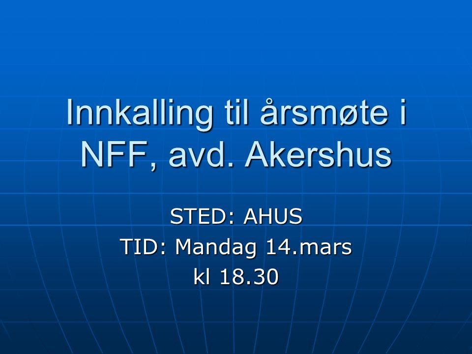 Innkalling til årsmøte i NFF, avd. Akershus STED: AHUS TID: Mandag 14.mars kl 18.30
