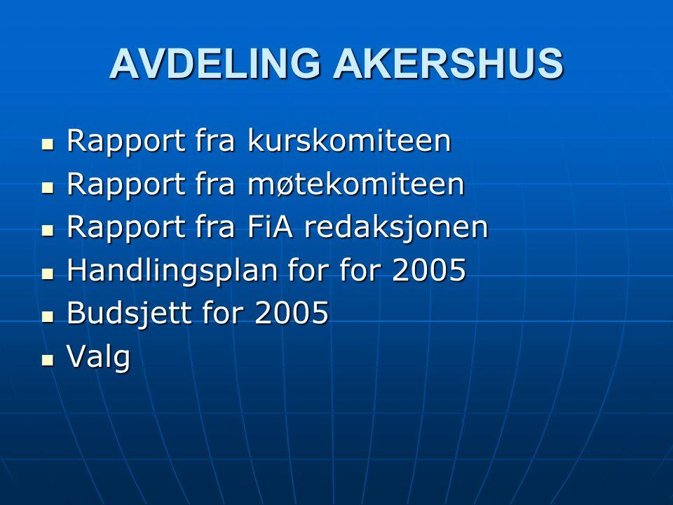 AVDELING AKERSHUS Rapport fra kurskomiteen Rapport fra kurskomiteen Rapport fra møtekomiteen Rapport fra møtekomiteen Rapport fra FiA redaksjonen Rapport fra FiA redaksjonen Handlingsplan for for 2005 Handlingsplan for for 2005 Budsjett for 2005 Budsjett for 2005 Valg Valg