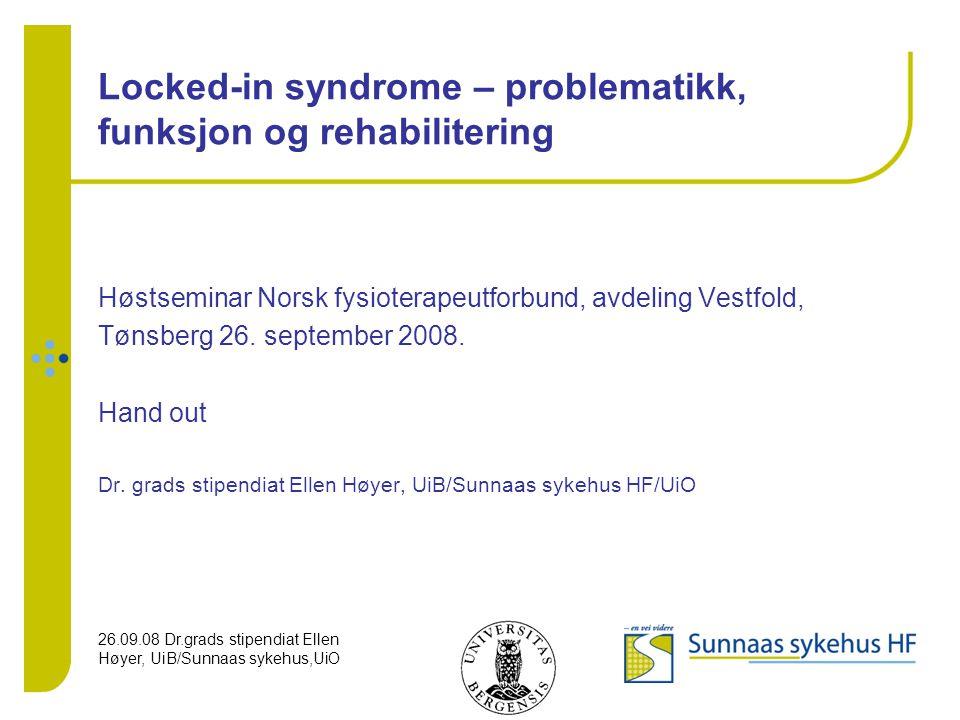 26.09.08 Dr.grads stipendiat Ellen Høyer, UiB/Sunnaas sykehus,UiO Locked-in syndrome Tilstanden først beskrevet i boken Diagnosis of Stupor and Coma , 1966, Plum & Possner.