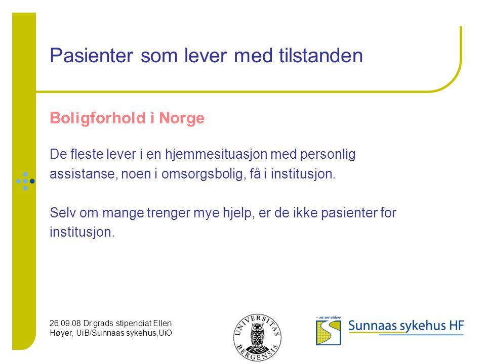 26.09.08 Dr.grads stipendiat Ellen Høyer, UiB/Sunnaas sykehus,UiO Pasienter som lever med tilstanden Boligforhold i Norge De fleste lever i en hjemmes