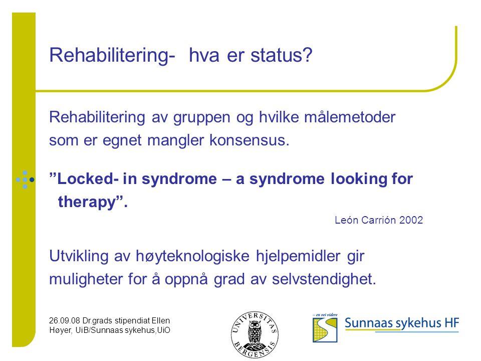 26.09.08 Dr.grads stipendiat Ellen Høyer, UiB/Sunnaas sykehus,UiO Rehabilitering- hva er status? Rehabilitering av gruppen og hvilke målemetoder som e