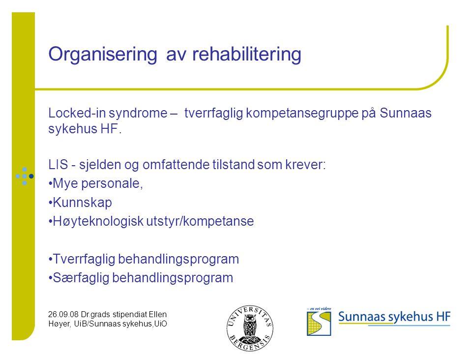 26.09.08 Dr.grads stipendiat Ellen Høyer, UiB/Sunnaas sykehus,UiO Organisering av rehabilitering Locked-in syndrome – tverrfaglig kompetansegruppe på