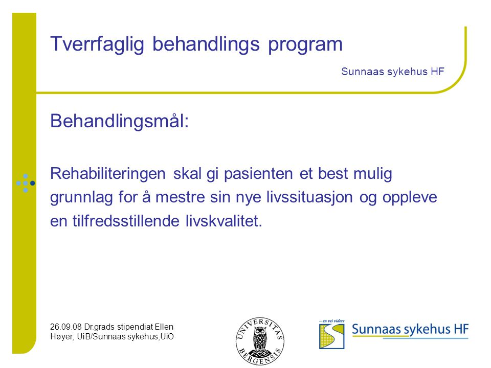26.09.08 Dr.grads stipendiat Ellen Høyer, UiB/Sunnaas sykehus,UiO Tverrfaglig behandlings program Sunnaas sykehus HF Behandlingsmål: Rehabiliteringen
