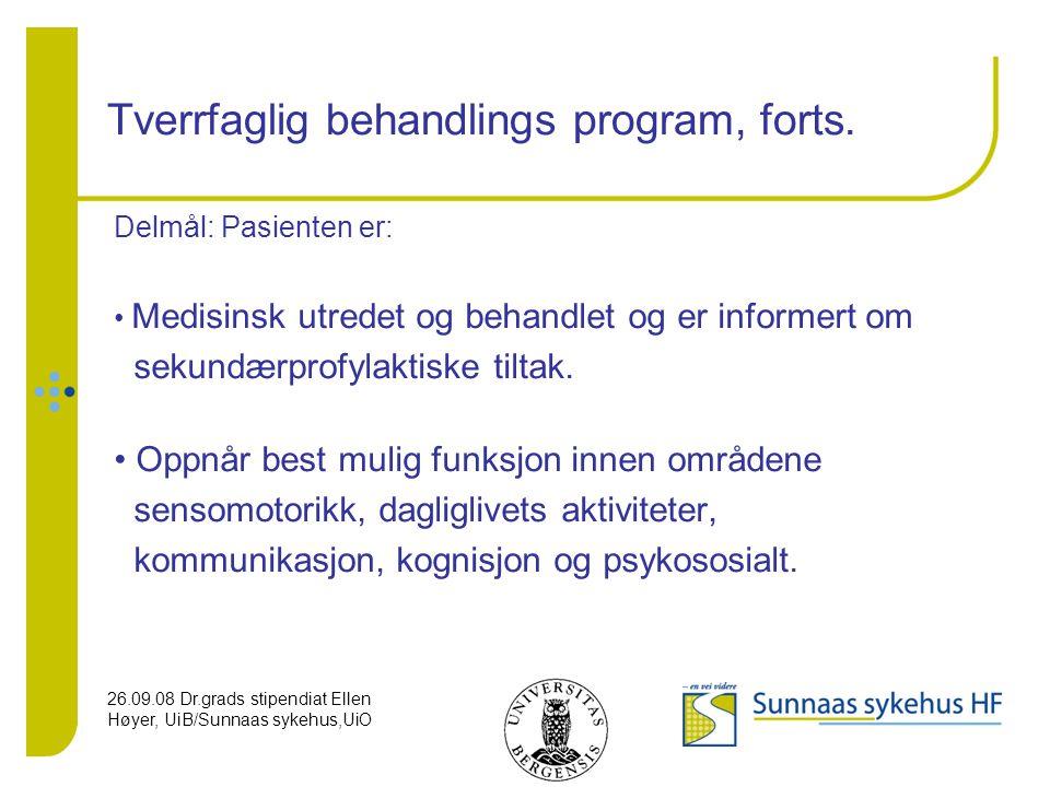 26.09.08 Dr.grads stipendiat Ellen Høyer, UiB/Sunnaas sykehus,UiO Tverrfaglig behandlings program, forts. Delmål: Pasienten er: Medisinsk utredet og b