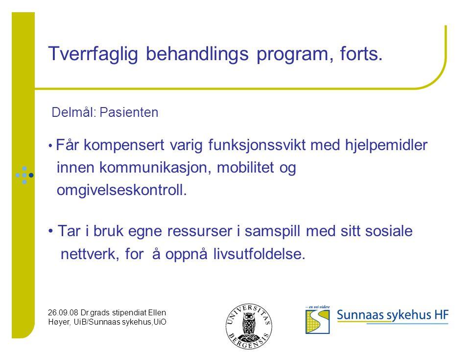 26.09.08 Dr.grads stipendiat Ellen Høyer, UiB/Sunnaas sykehus,UiO Tverrfaglig behandlings program, forts. Delmål: Pasienten Får kompensert varig funks