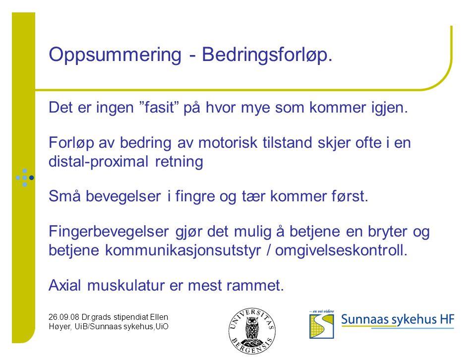 """26.09.08 Dr.grads stipendiat Ellen Høyer, UiB/Sunnaas sykehus,UiO Oppsummering - Bedringsforløp. Det er ingen """"fasit"""" på hvor mye som kommer igjen. Fo"""
