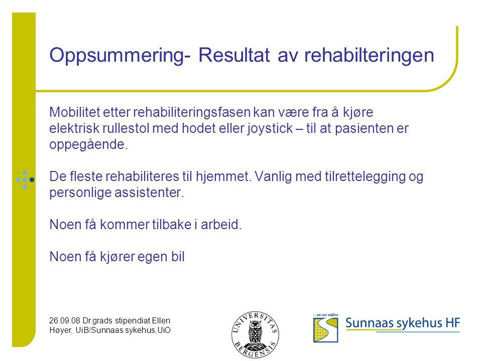 26.09.08 Dr.grads stipendiat Ellen Høyer, UiB/Sunnaas sykehus,UiO Oppsummering- Resultat av rehabilteringen Mobilitet etter rehabiliteringsfasen kan v