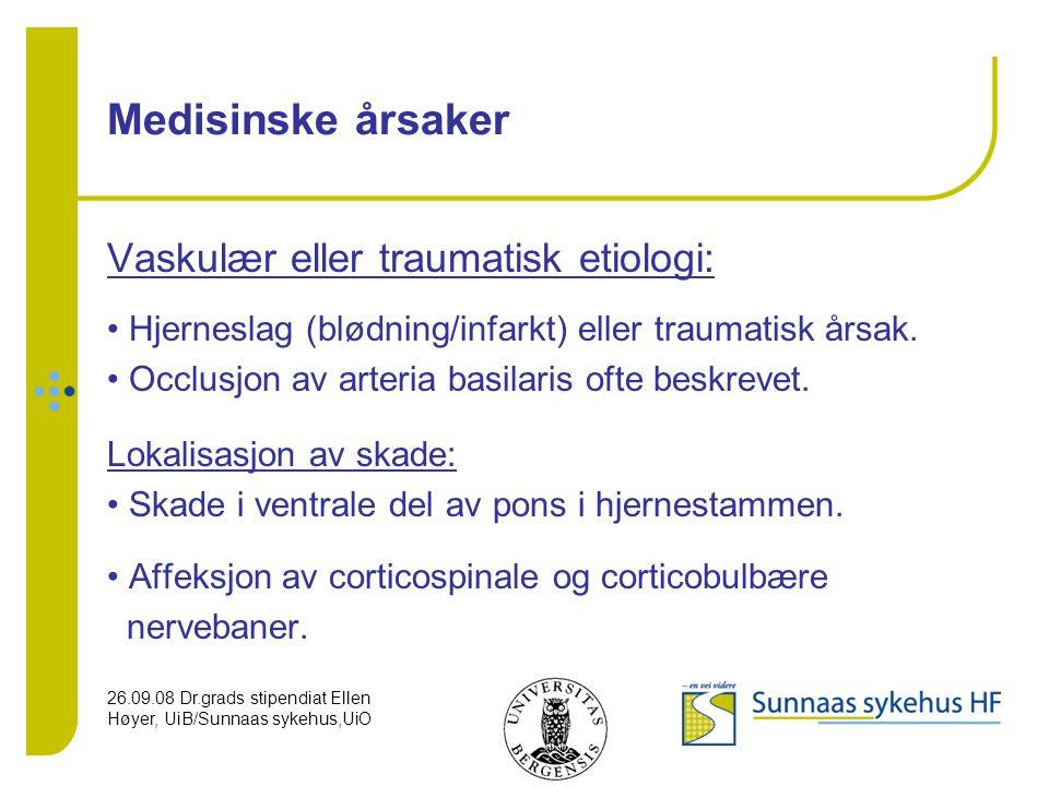 26.09.08 Dr.grads stipendiat Ellen Høyer, UiB/Sunnaas sykehus,UiO Medisinske årsaker Vaskulær eller traumatisk etiologi: Hjerneslag (blødning/infarkt)