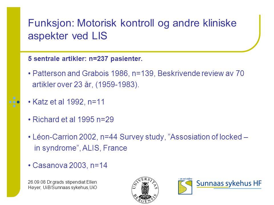 26.09.08 Dr.grads stipendiat Ellen Høyer, UiB/Sunnaas sykehus,UiO Funksjon: Motorisk kontroll og andre kliniske aspekter ved LIS 5 sentrale artikler: