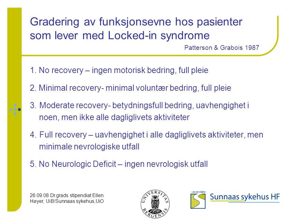 26.09.08 Dr.grads stipendiat Ellen Høyer, UiB/Sunnaas sykehus,UiO Fysioterapiprogram for Locked-in syndrome Fase 2- behandling Trene: Motorisk kontroll av hode og trunkus i posisjonene snu, sitte, stå.