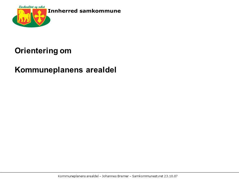 Kommuneplanens arealdel – Johannes Bremer – Samkommunestyret 23.10.07 PLANUTFORDRINGER: Byggeområder: Boligområder Næringsareal Hytteområder