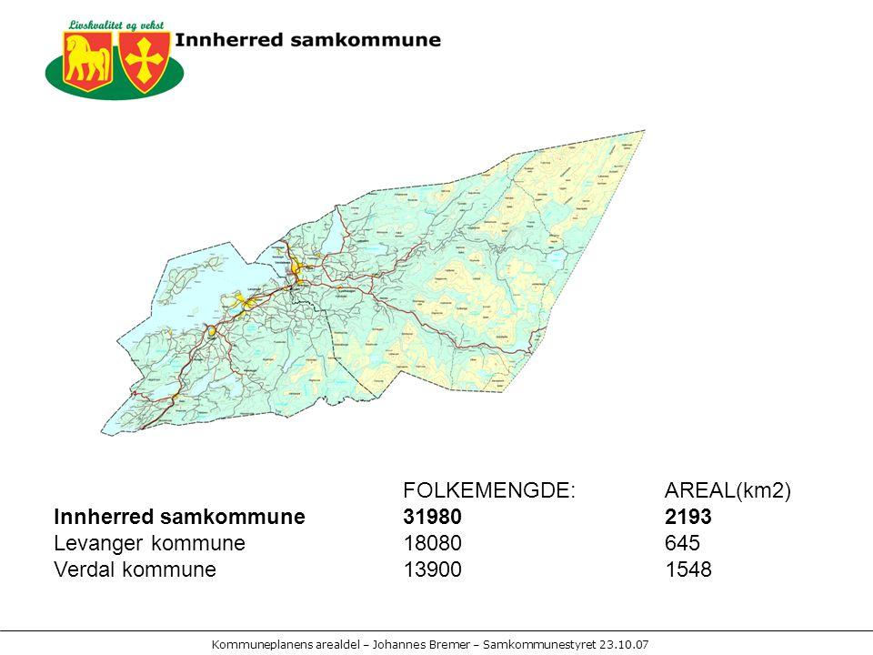 Kommuneplanens arealdel – Johannes Bremer – Samkommunestyret 23.10.07 FOLKEMENGDE:AREAL(km2) Innherred samkommune31980 2193 Levanger kommune18080 645 Verdal kommune13900 1548