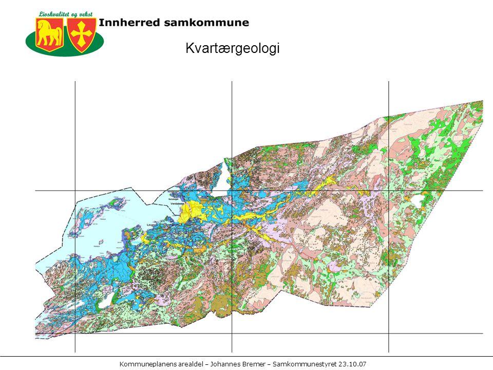 Kommuneplanens arealdel – Johannes Bremer – Samkommunestyret 23.10.07 Kvartærgeologi