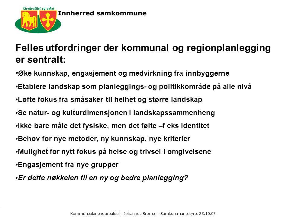 Kommuneplanens arealdel – Johannes Bremer – Samkommunestyret 23.10.07 Kommuneplanens arealdel: Målsettingene for Innherred samkommune er bl.a.
