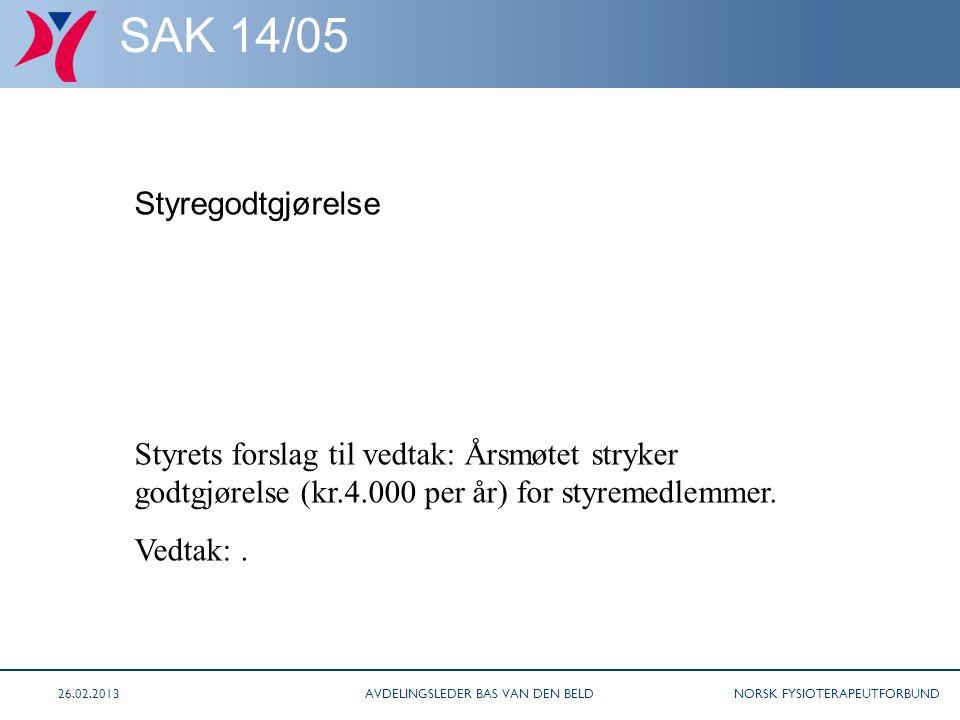 NORSK FYSIOTERAPEUTFORBUND AVDELINGSLEDER BAS VAN DEN BELD26.02.2013 SAK 14/05 Styregodtgjørelse Styrets forslag til vedtak: Årsmøtet stryker godtgjørelse (kr.4.000 per år) for styremedlemmer.